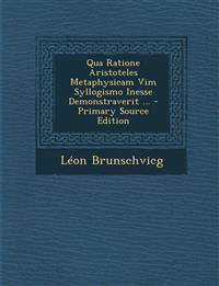 Qua Ratione Aristoteles Metaphysicam Vim Syllogismo Inesse Demonstraverit ...