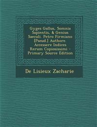 Gyges Gallus, Somnia Sapientis, & Genius Saeculi. Petro Firmiano [Pseud.] Authore. Accessere Indices Rerum Copiosissimi - Primary Source Edition