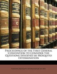 Proceedings of the First General Convention to Consider the Questions Involved in Mosquito Extermination