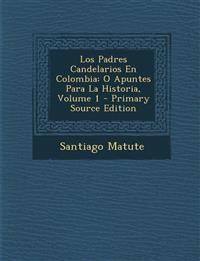 Los Padres Candelarios En Colombia: O Apuntes Para La Historia, Volume 1 - Primary Source Edition