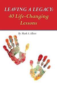 Leaving a Legacy: 40 Life-Changing Lessons