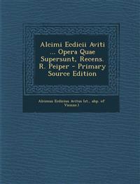Alcimi Ecdicii Aviti ... Opera Quae Supersunt, Recens. R. Peiper - Primary Source Edition