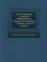 Chronographia: Anastasii Bibliothecarii Historia Ecclesiastica