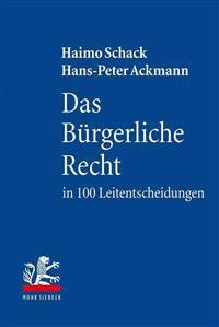 Das Burgerliche Recht in 100 Leitentscheidungen: 100 Hochstrichterliche Urteile Mit Anregungen Zur Vertiefung Fur Studium Und Examen