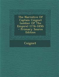 The Narrative of Captain Coignet (Soldier of the Empire) 1776-1850; - Primary Source Edition