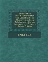 Bibelstudien Bibelhandschriften Und Bibeldrucke in Mainz Vom Achten Jahrhundert Bis Zur Gegenwart. - Primary Source Edition
