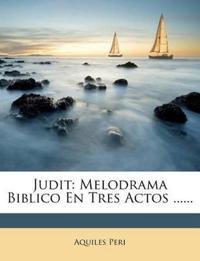Judit: Melodrama Biblico En Tres Actos ......