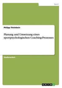 Planung und Umsetzung eines sportpsychologischen Coaching-Prozesses