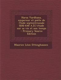 Harsa Vardhana, empereur et poète de l'Inde septentrionale (606-648 A.D.) étude sur sa vie et son temps