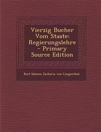 Vierzig Bucher Vom Staate: Regierungslehre - Primary Source Edition