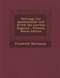 Beitraege Zur Quellenkunde Und Kritik Des Laertius Diogenes - Primary Source Edition