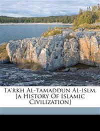 Ta'rkh al-tamaddun al-islm. [A history of Islamic civilization]