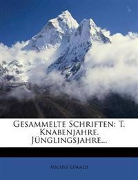 Gesammelte Schriften: T. Knabenjahre. J Nglingsjahre...