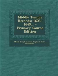 Middle Temple Records: 1603-1649... - Primary Source Edition