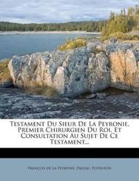Testament Du Sieur De La Peyronie, Premier Chirurgien Du Roi, Et Consultation Au Sujet De Ce Testament...