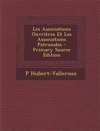 Les Associations Ouvrieres Et Les Associations Patronales - Primary Source Edition
