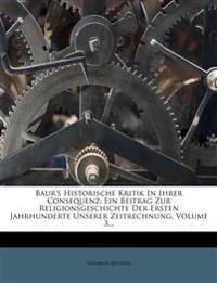 Baur's Historische Kritik in Ihrer Consequenz: Ein Beitrag Zur Religionsgeschichte Der Ersten Jahrhunderte Unserer Zeitrechnung, Volume 3...