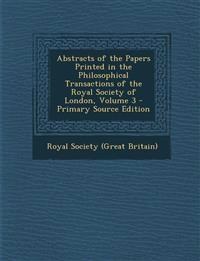 Abstracts of the Papers Printed in the Philosophical Transactions of the Royal Society of London, Volume 3