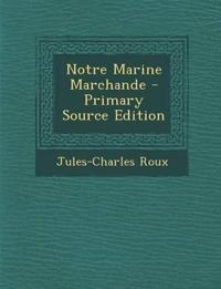 Notre Marine Marchande - Primary Source Edition