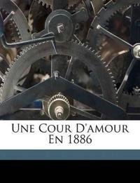 Une Cour D'amour En 1886