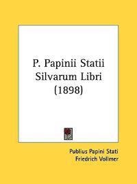 P. Papinii Statii Silvarum Libri