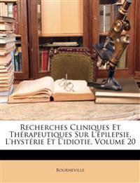 Recherches Cliniques Et Thérapeutiques Sur L'épilepsie, L'hystérie Et L'idiotie, Volume 20