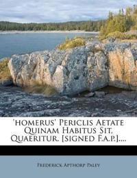 'homerus' Periclis Aetate Quinam Habitus Sit, Quaeritur. [signed F.a.p.]....