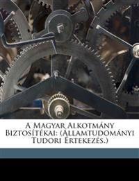 A Magyar Alkotmány Biztosítékai: (Államtudományi Tudori Értekezés.)