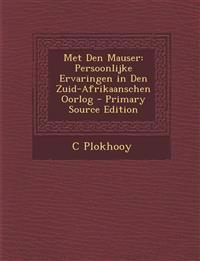 Met Den Mauser: Persoonlijke Ervaringen in Den Zuid-Afrikaanschen Oorlog - Primary Source Edition