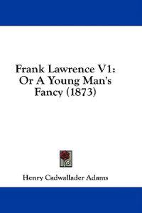 Frank Lawrence V1: Or A Young Man's Fancy (1873)