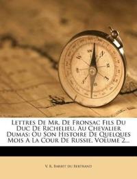 Lettres De Mr. De Fronsac Fils Du Duc De Richelieu, Au Chevalier Dumas: Ou Son Histoire De Quelques Mois A La Cour De Russie, Volume 2...