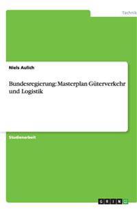 Bundesregierung: Masterplan Guterverkehr Und Logistik