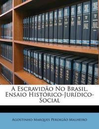 A Escravidão No Brasil, Ensaio Histórico-Jurídico-Social