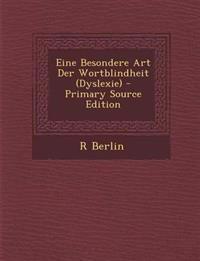 Eine Besondere Art Der Wortblindheit (Dyslexie) - Primary Source Edition