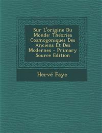 Sur L'origine Du Monde: Théories Cosmogoniques Des Anciens Et Des Modernes