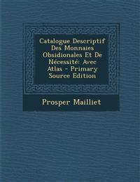 Catalogue Descriptif Des Monnaies Obsidionales Et de Necessite: Avec Atlas - Primary Source Edition