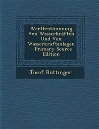 Wertbestimmung Von Wasserkräften Und Von Wasserkraftanlagen - Primary Source Edition