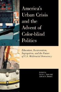 America's Urban Crisis and the Advent of Color-Blind Politics