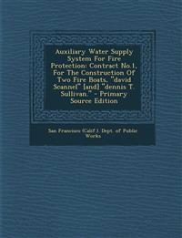 Auxiliary Water Supply System for Fire Protection: Contract No.1, for the Construction of Two Fire Boats, David Scannel [And] Dennis T. Sullivan. - PR