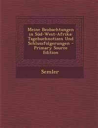 Meine Beobachtungen in Süd-West-Afrika: Tagebuchnotizen Und Schlussfolgerungen