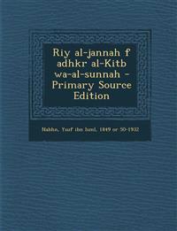 Riy al-jannah f adhkr al-Kitb wa-al-sunnah - Primary Source Edition