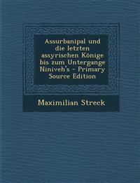 Assurbanipal und die letzten assyrischen Könige bis zum Untergange Niniveh's