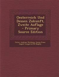 Oesterreich Und Dessen Zukunft, Zweite Auflage
