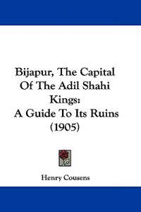 Bijapur, the Capital of the Adil Shahi Kings