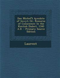 Dan Michel's Ayenbite of Inwyt; Or, Remorse of Conscience: In the Kentish Dialect, 1340 A.D. - Primary Source Edition