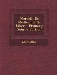 Marcelli de Medicamentis Liber - Primary Source Edition