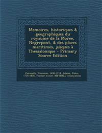 Memoires, historiques & geographiques du royaume de la Moree, Negrepont, & des places maritimes, jusques à Thessalonique