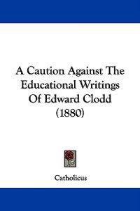A Caution Against the Educational Writings of Edward Clodd