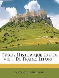 Précis Historique Sur La Vie ... De Franc. Lefort...