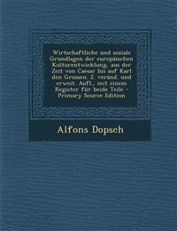 Wirtschaftliche und soziale Grundlagen der europäischen Kulturentwicklung, aus der Zeit von Caesar bis auf Karl den Grossen. 2. veränd. und erweit. Au